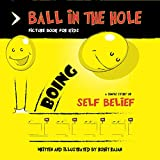 Ball in the hole: A simple story about self belief