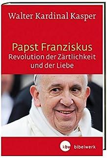 papst franziskus revolution der zrtlichkeit und der liebe theologische wurzeln und pastorale perspektiven