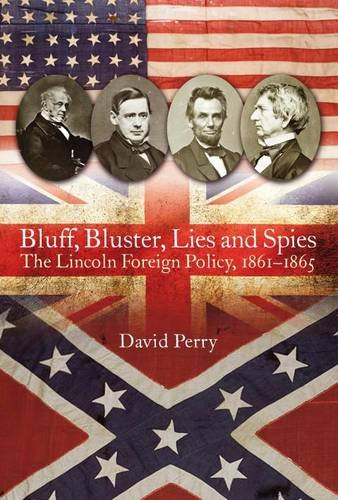 Bluff, Bluster, Lies and Spies: The Lincoln Foreign Policy, 1861–1865