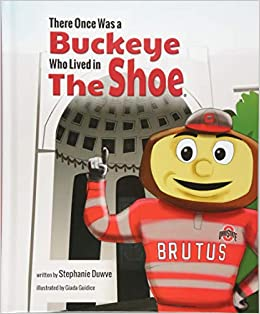 c69ed8ef There Once Was a Buckeye Who Lived in The Shoe: Stephanie Duwve:  9781631778698: Amazon.com: Books