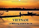 Vietnam Le Mekong Source De Vie 2017: Le Vietnam Est Traverse Par Le Fleuve Mekong. Sur L'eau, Sur Les Berges, La Vie Fourmille De Toutes Parts... (Calvendo Places) (French Edition)