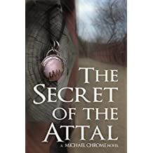 The Secret of the Attal: A Michael Chrome Novel (The Attal Series Book 1)