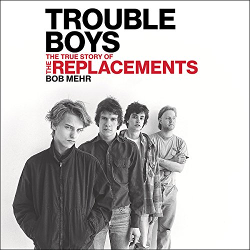 Trouble Boys: The True Story of the Replacements by Hachette Audio