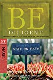 Be Diligent (Mark): Serving Others as You Walk with the Master (The BE Series Commentary)