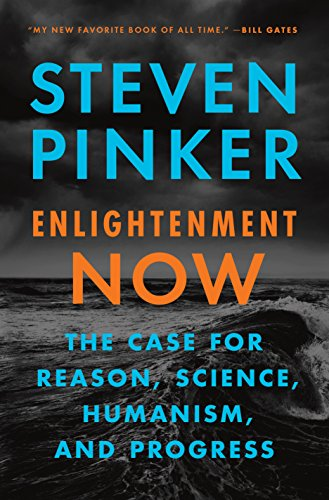 : Enlightenment Now: The Case for Reason, Science, Humanism, and Progress