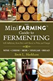 Mini Farming Guide to Fermenting, Brett L. Markham, 1616086130