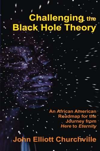 Download Challenging the Black Hole Theory: An African American Roadmap for the Journey from Here to Eternity ebook