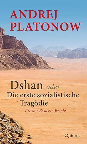 Dshan Oder Die Erste Sozialistische Tragödie  Prosa ∙ Essays ∙ Briefe