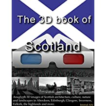 The 3D Book of Scotland. Anaglyph 3D images of Scottish architecture, culture, nature, landscapes in Aberdeen, Edinburgh, Glasgow, Inverness, Falkirk, the highlands and more. (3D Books 92)