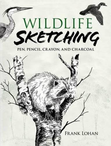 Wildlife Sketching: Pen, Pencil, Crayon and Charcoal (Dover Art (Dover Charcoal)