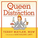 The Queen of Distraction: How Women with ADHD Can Conquer Chaos, Find Focus, and Get More Done Audiobook by Terry Matlen MSW Narrated by Randye Kaye
