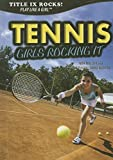 Tennis: Girls Rocking It (Title IX Rocks: Play Like a Girl)
