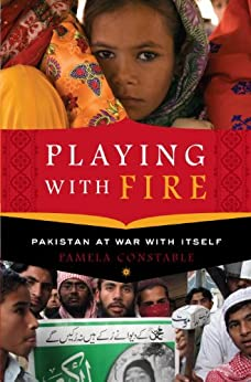Playing with Fire: Pakistan at War with Itself by [Constable, Pamela]