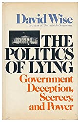 The Politics of Lying: Government Deception, Secrecy, and Power