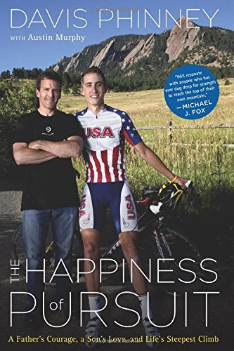 The Happiness of Pursuit: A Father's Courage; a Son's Love and Life's Steepest Climb