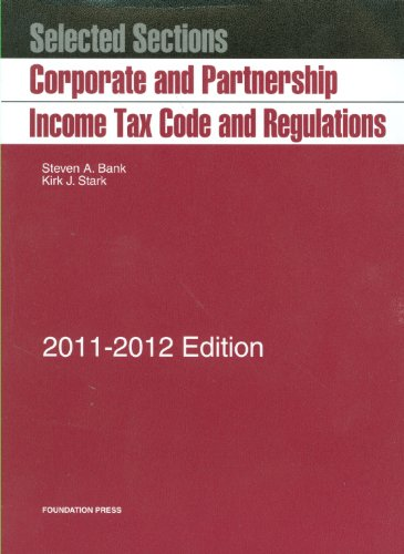 Selected Sections: Corporate and Partnership Income Tax Code and Regulations, 2011-2012