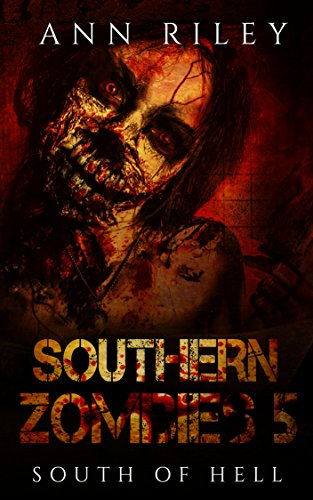 Southern Zombies 5: South of Hell by [Riley, Ann]