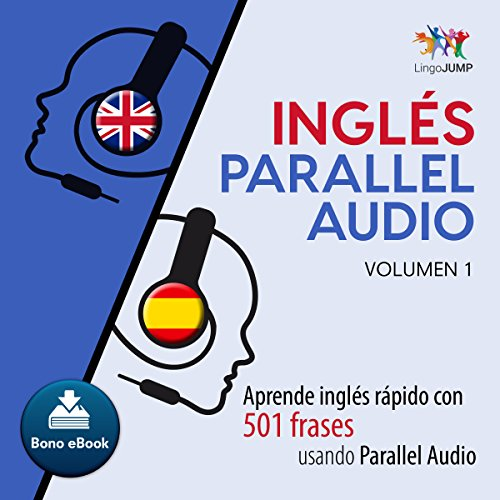 Inglés Parallel Audio [English Parallel Audio]: Aprende inglés rápido con 501 frases usando Parallel Audio - Volumen 1