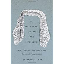 The Structures of Law and Literature: Duty, Justice, and Evil in the Cultural Imagination by Miller, Jeffrey (2013) Hardcover