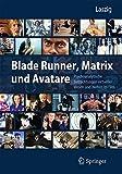Blade Runner, Matrix und Avatare: Psychoanalytische Betrachtungen virtueller Wesen und Welten im Film