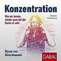 Konzentration: Wie wir lernen, wieder ganz bei der Sache zu sein Hörbuch von Marco von Münchhausen Gesprochen von: Gordon Piedesack, Sonngard Dressler