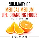 #7: Summary of Medical Medium Life-Changing Foods: Save Yourself and the Ones You Love with the Hidden Healing Powers of Fruits & Vegetables