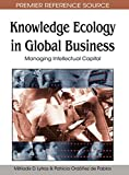 Knowledge Ecology in Global Business: Managing Intellectual Capital