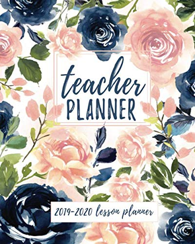 (Teacher Planner: Lesson Planner for Teachers Weekly and Monthly | Academic Year Lesson Planner for Teachers and Homeschoolers with Navy Blush Floral Cover (2019-2020 Lesson Plan Books for)