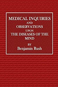 Medical Inquiries and Observations Upon Diseases of the Mind by Benjamin Rush (2016-06-06)