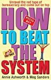 How to Beat the System - Unravel the Red Tape of Bureaucracy and Come Out on Top, Katherine Lapworth and Annie Ashworth, 0752818457