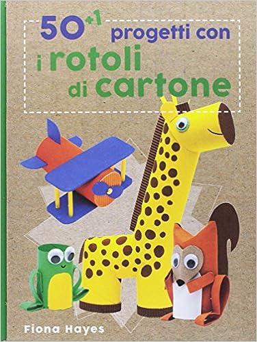 50+1 Progetti Con I Rotoli Di Cartone. Ediz. A Colori PDF Descargar