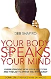 Your Body Speaks Your Mind: Understanding how your emotions and thoughts affect you physically: Understand the Link Between Your Emotions and Your Illness