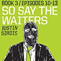 So Say the Waiters, Book 3 Audiobook by Justin Sirois Narrated by Pete Mutino