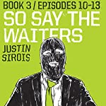 So Say the Waiters, Book 3 | Justin Sirois