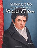Making It Go: The Life and Work of Robert Fulton: Physical Science (Science Readers)