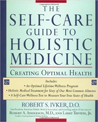 The Self-care Guide to Holistic Medicine: Creating Optimal Health by Robert S. Ivker (2000-10-09)