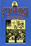 img - for Ey Up Mi Duck! Dialect of Derbyshire and the East Midlands book / textbook / text book