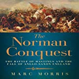 Front cover for the book The Norman Conquest: The Battle of Hastings and the Fall of Anglo-Saxon England by Marc Morris