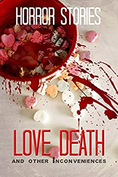 Love, Death, and Other Inconveniences: Collection of Horror Stories by [Wade, Tobias, Mae, Rona, Maloney, David, Hinton, Grant, Daniels, Blair, Cooper, S.H., Bak, Hayong, Oxford, P., Carver, J.P., McGregor, J.D., Clark, Jesse, Alexander, Kyle, Speziale, J, Bigio, Leo, Healey, Jake, Devlin, Tara A, P. F. McGrail]