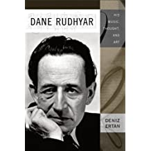 Dane Rudhyar: His Music, Thought, and Art (Eastman Studies in Music)