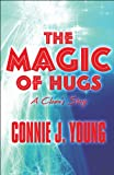 The Magic of Hugs, Connie J. Young, 1448920183
