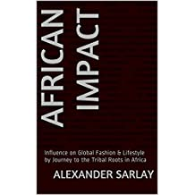 African Impact: Influence on Global Fashion & Lifestyle by Journey to the Tribal Roots in Africa (German Edition)