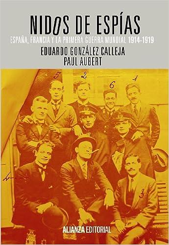 Nidos de espías: España, Francia y la Primera Guerra Mundial, 1914-1919 El Libro Universitario - Ensayo: Amazon.es: González Calleja, Eduardo, Aubert, Paul: Libros