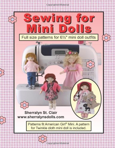 Sewing for Mini Dolls: Full sized patterns for 6.5 inch mini doll (Mini Doll Pattern)