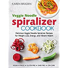 Spiralizer Cookbook: Delicious Veggie Noodle Spiralizer Recipes for Weight Loss, Energy, and Vibrant Health