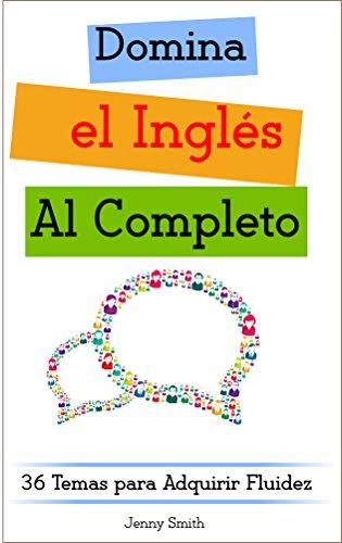 Download Domina el Inglés al Completo: 36 Temas para Adquirir Fluidez (Domine el Inglés  en 12 Temas nº 4) (Spanish Edition) Pdf