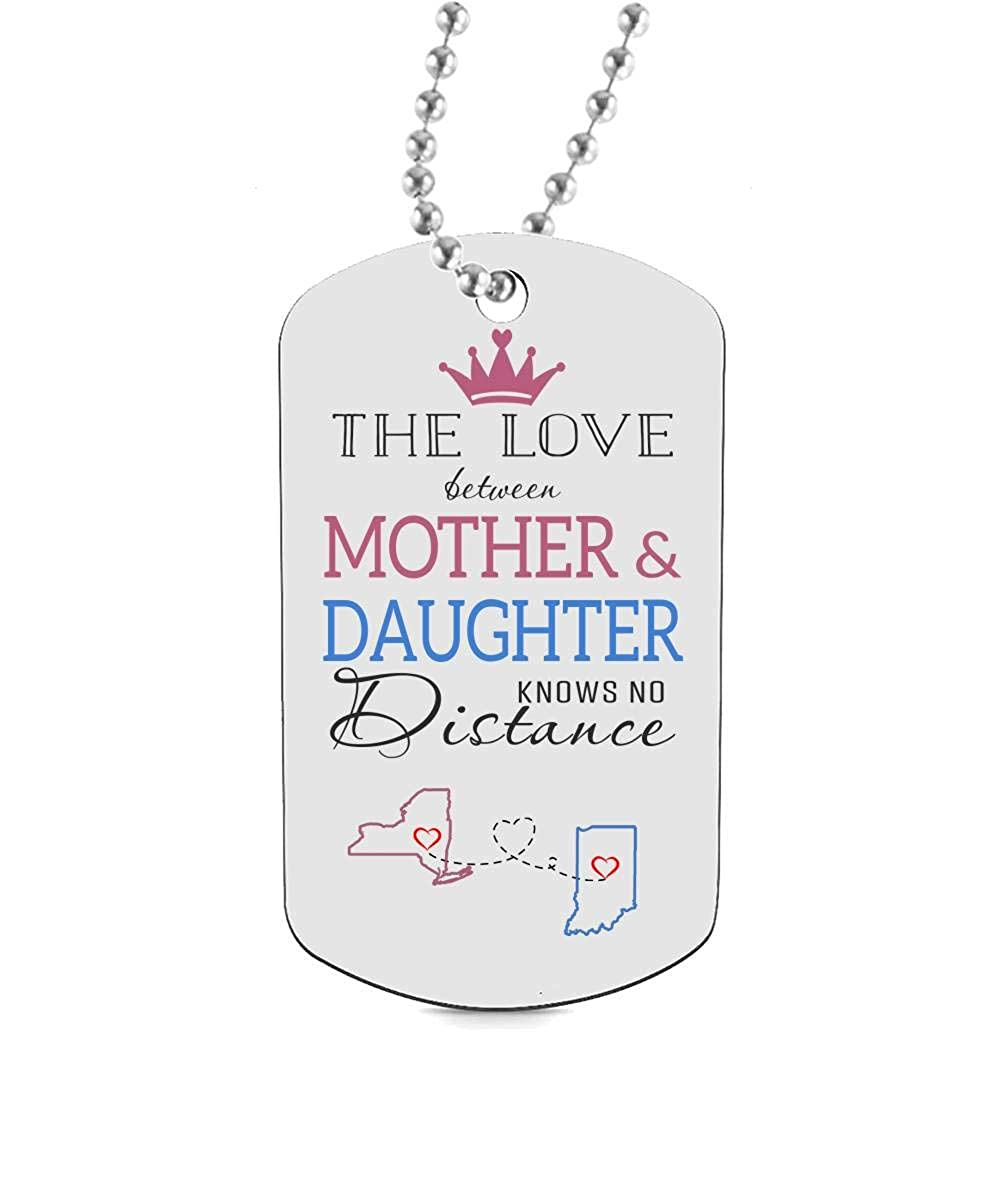 Unique Gifts for Mom from Daughter HusbandAndWife Funny Dog Tag Jewelry for Daughter Mom Two State New York NY Indiana in The Love Between Queen Mother and Princess Daughter Knows No Distance