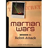 Martian Wars: Robot Attack (Episode 11)