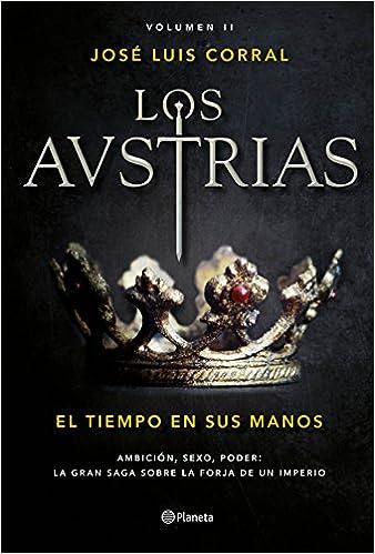 El tiempo en sus manos: Los Austrias II Autores Españoles e Iberoamericanos: Amazon.es: José Luis Corral: Libros