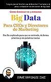 El libro que te dará los conocimientos de Big Data Analytics que necesitas como CEO o Director de MarketingSi eres un directivo con perfil de negocio seguro que en los últimos años has oído hablar mucho de Big Data.Has asistido a varios eventos y rec...